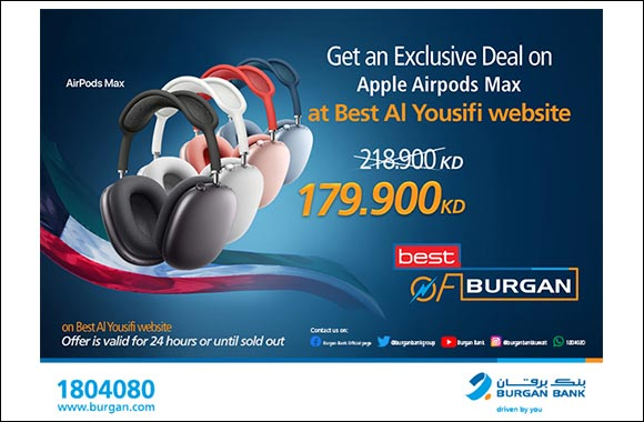 "Burgan Bank Announces its Special Monthly 'Mega Hit' Offer on  ""Apple AirPods Max"" From ""Best Al-Yousifi"""